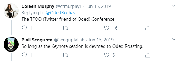 Coleen Murphy: The TFOO (Twitter friend of Oded) Conference. Piali Sengupta: So long as the keynote session is devoted to Oded Roasting.